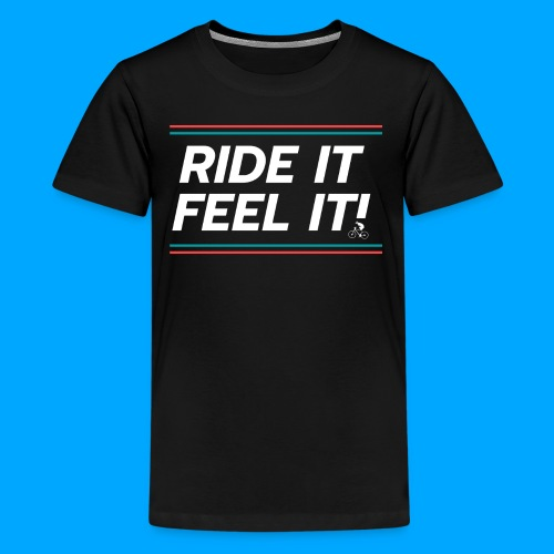 RIDE IT FEEL IT - Teenager Premium T-Shirt