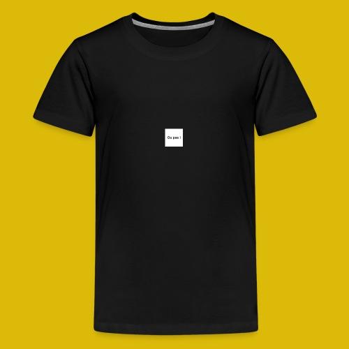 OU PAS - T-shirt Premium Ado