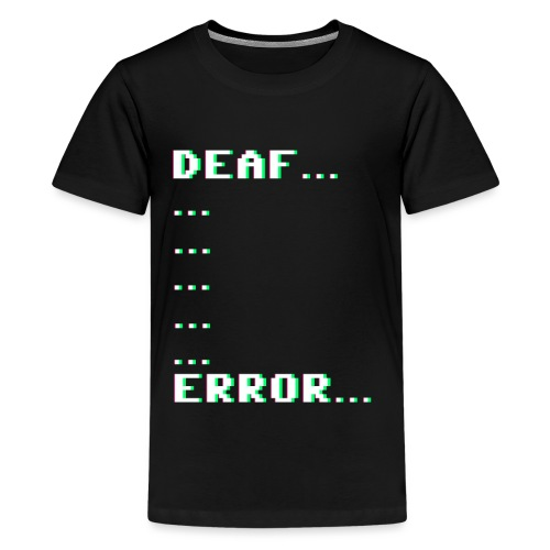 Deaf ... Error... - Teenager Premium T-Shirt