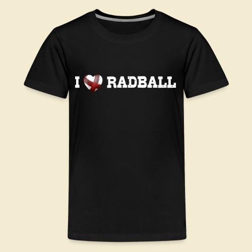 Radball | I Love Radball - Teenager Premium T-Shirt