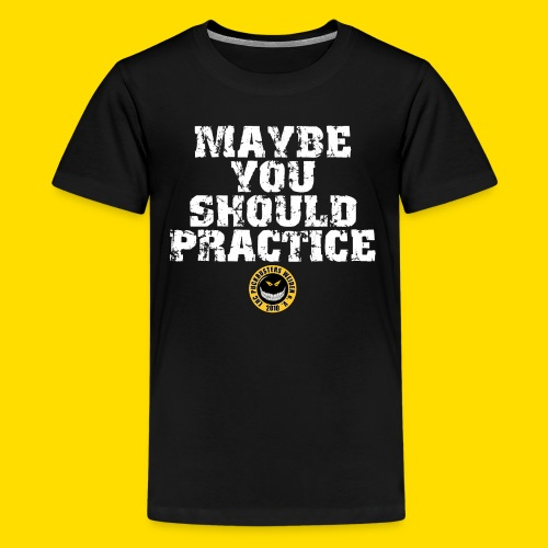 Maybe you should practice - Design - Teenager Premium T-Shirt