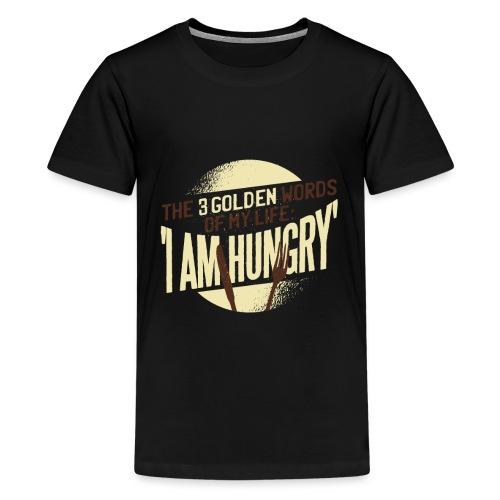 Die goldenen Wörter meines Lebens, ich bin hungrig - Teenager Premium T-Shirt