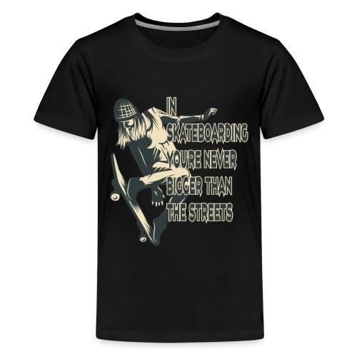 Skateboarden bist du nie größer als die Straße - Teenager Premium T-Shirt