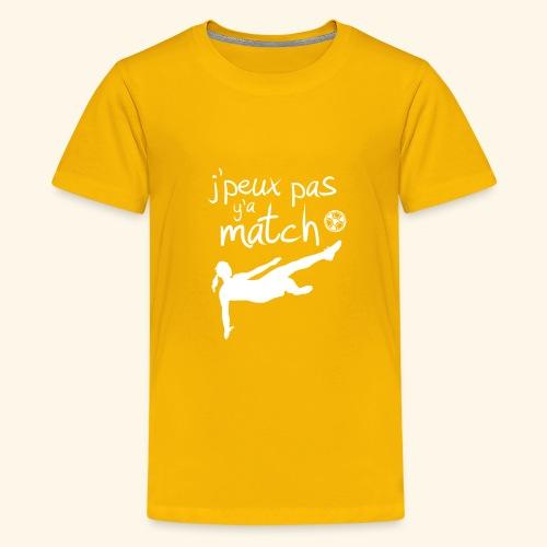 Foot féminin - J'peux pas y'a match - footballeuse - T-shirt Premium Ado