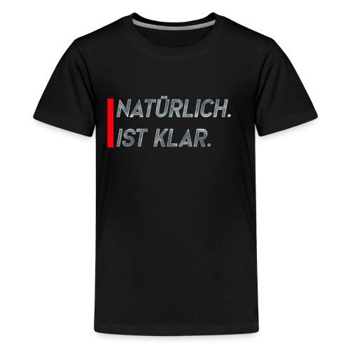 Natürlich ist klar - Teenager Premium T-Shirt