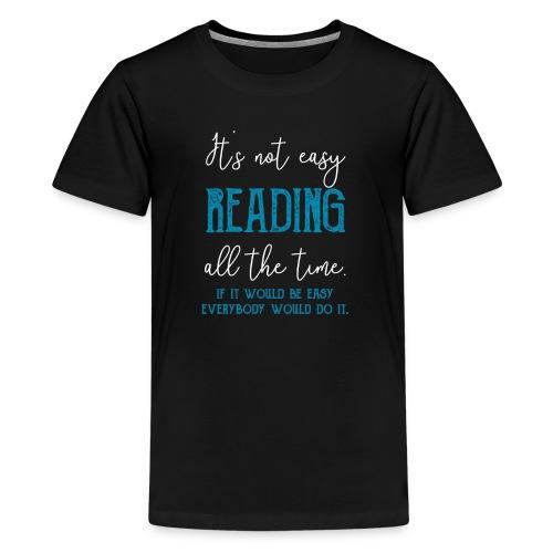 0151 It's not always easy to read - Teenage Premium T-Shirt