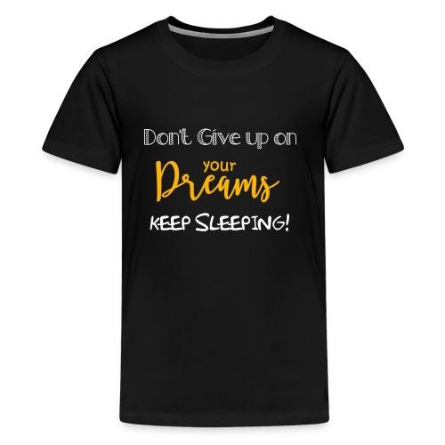 Don't Give up on your Dreams - Maglietta Premium per ragazzi