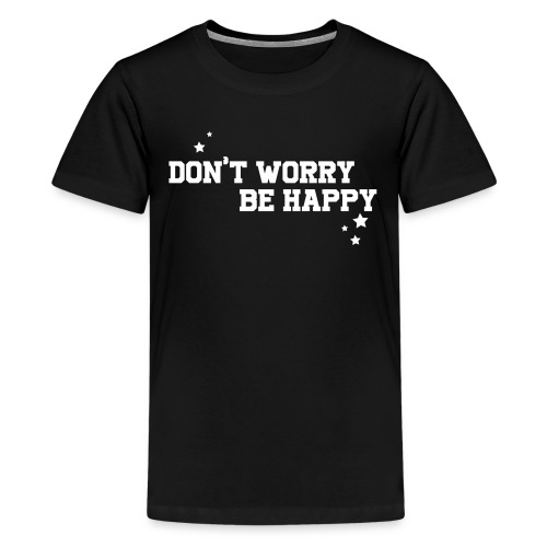 shirtsbydep dont worry - Teenager Premium T-shirt