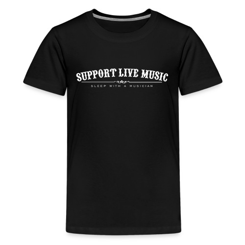 Support Live Music - sleep with a musician - Teenage Premium T-Shirt