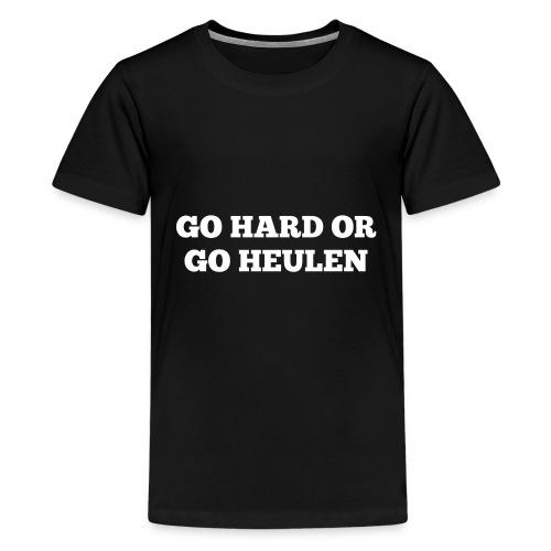 Go Hard or Go Heulen (weiß) - Teenager Premium T-Shirt