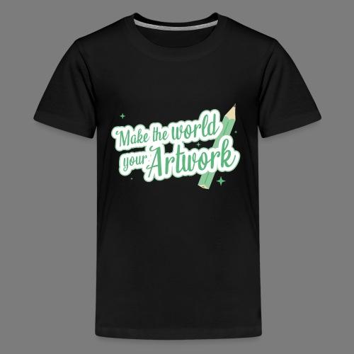 Make the world your Artwork - Teenage Premium T-Shirt