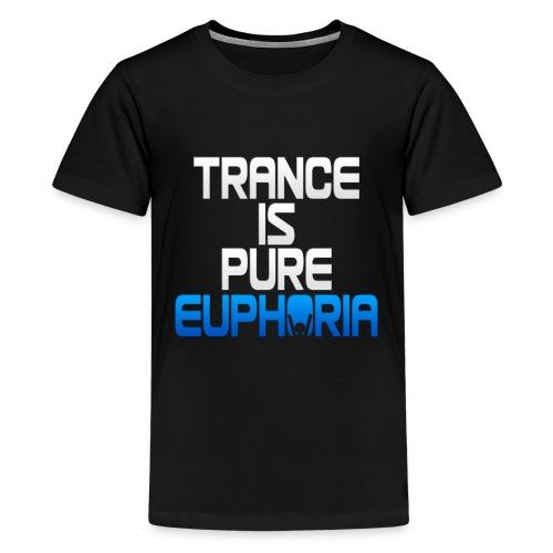 Trance Is Pure Euphoria! - Teenage Premium T-Shirt