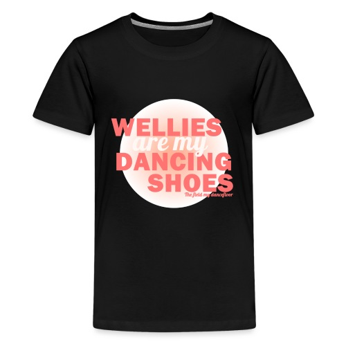 Wellies are my Dancing Shoes - Teenage Premium T-Shirt