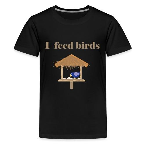 I feed birds - Teinien premium t-paita