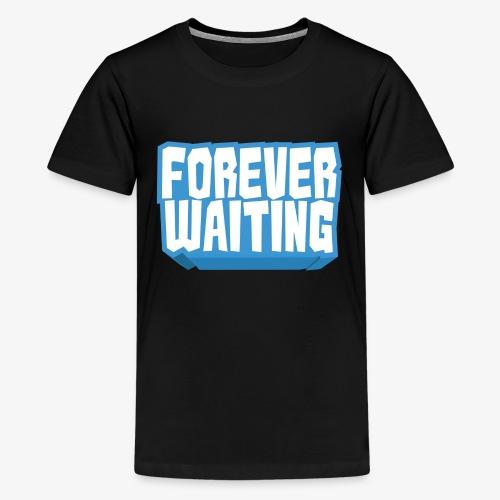 Forever Waiting - Teenage Premium T-Shirt