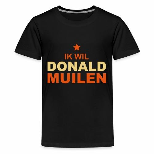 Ik Wil Donald Muilen - Teenager Premium T-shirt