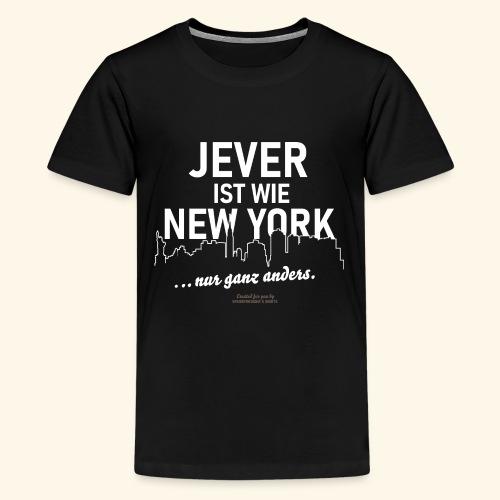 Jever ist wie New York ... nur ganz anders - Teenager Premium T-Shirt