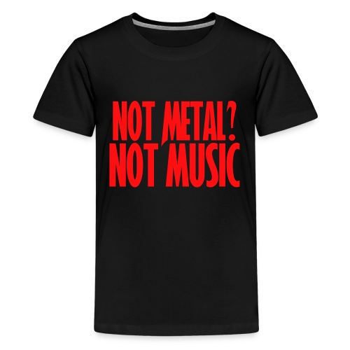 If it's not Metal, it's not Music - Camiseta premium adolescente