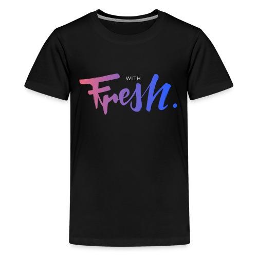 With fresh - T-shirt Premium Ado