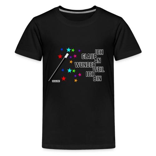 Ich glaub an Wunder weil ich bin! - Teenager Premium T-Shirt