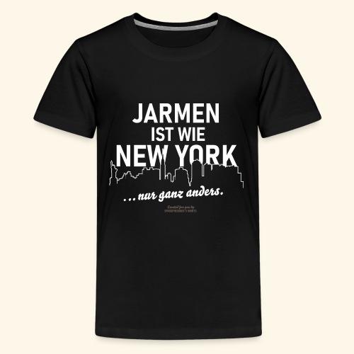 Jarmen 😁 ist wie New York ... nur ganz anders - Teenager Premium T-Shirt