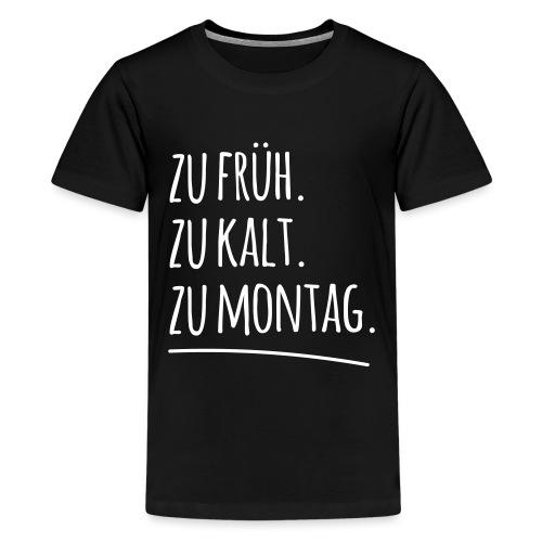 zu früh kalt Montag morgen Arbeit Spruch Sprüche - Teenager Premium T-Shirt
