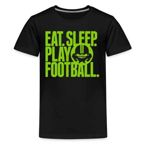 EAT. SLEEP. PLAY FOOTBALL. GREEN/BLACK - Teenager Premium T-Shirt
