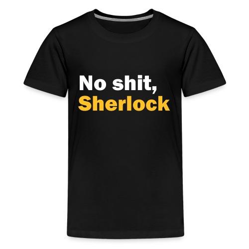 No shit, Sherlock - Teenage Premium T-Shirt