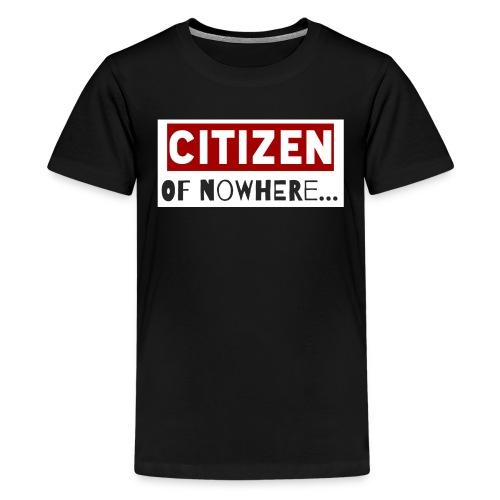 Citizen Of Nowhere 3 - Teenage Premium T-Shirt