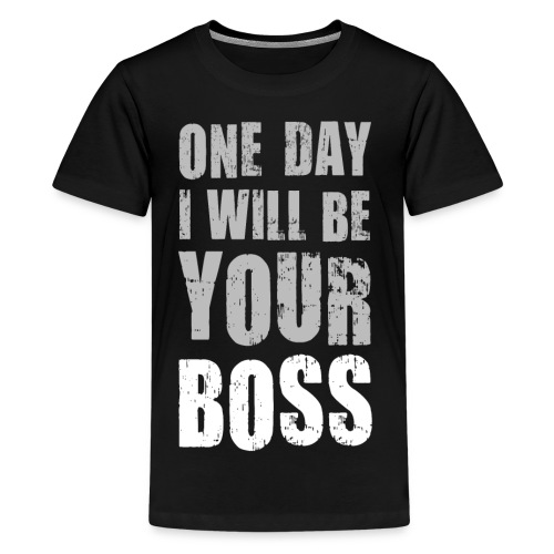 One day I will be your boss Chef Vorgesetzter Gott - Teenage Premium T-Shirt