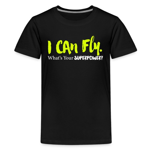 I can fly. What's your superpower? - Teenager Premium T-Shirt