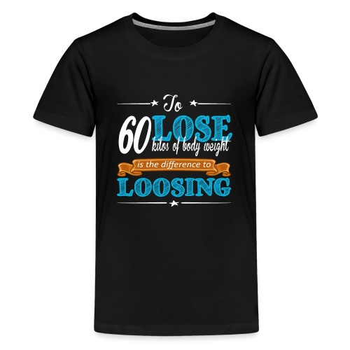 To lose 60 kilos of body weight is the difference - Teenager Premium T-Shirt