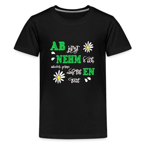 AB jetzt NEHMe ich wieder gerne am lebEN teil - Teenager Premium T-Shirt