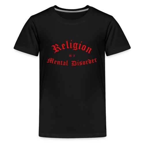 Religion is a Mental Disorder [# 2] - Teenage Premium T-Shirt