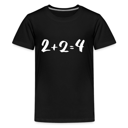 2 + 2 = 4 - Teenager Premium T-Shirt