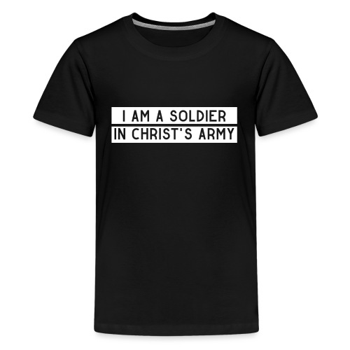 I am a soldier in Jesus Christ's army - Teenager Premium T-Shirt