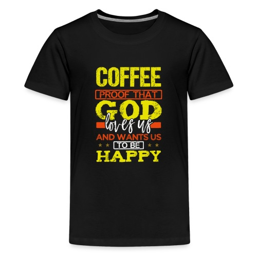 Coffee Lover Gift Coffee Proof that God Loves Us - Teenage Premium T-Shirt