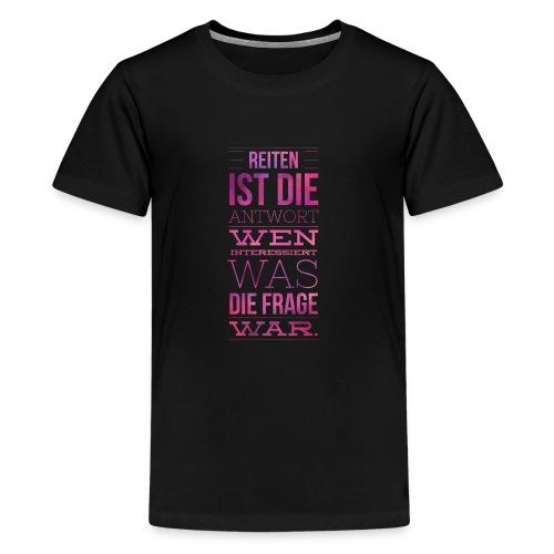 Reiten Ist Die Antwort Geschenkidee - Teenager Premium T-Shirt