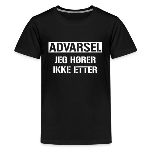 Advarsel Jeg hører ikke etter kts - Premium T-skjorte for tenåringer
