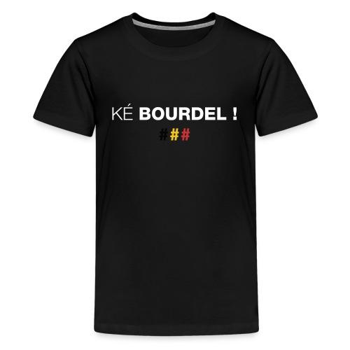 Ké bourdel ! Quel bordel en wallon - T-shirt Premium Ado
