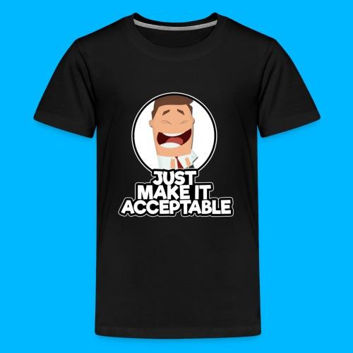 just make it acceptable - Teenage Premium T-Shirt