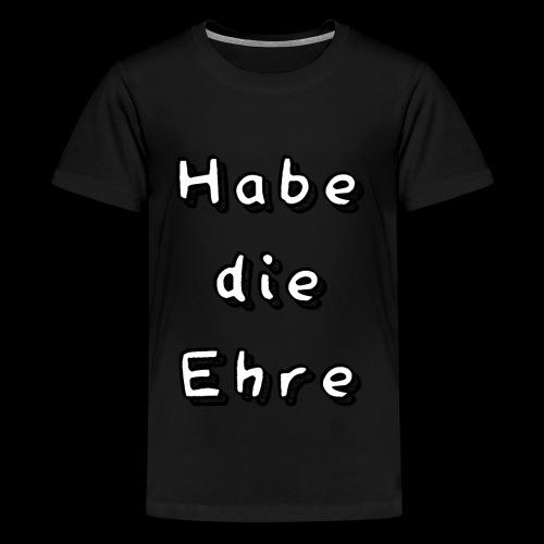 Habe die Ehre - Teenager Premium T-Shirt