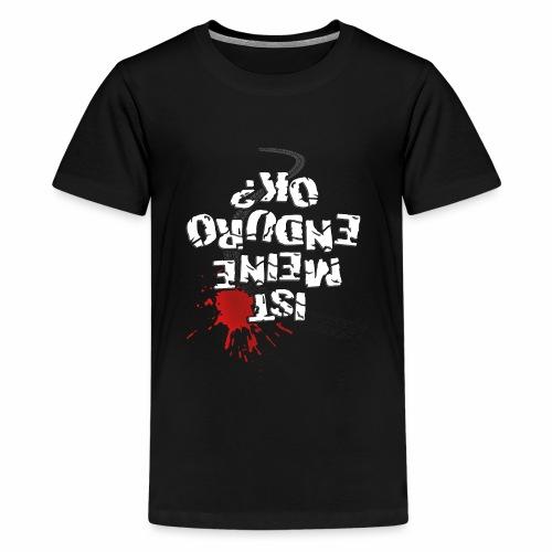 Ist meine Enduro ok? (weißer Text) - Teenage Premium T-Shirt