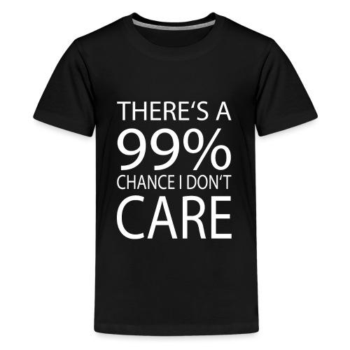 Es gibt eine 99% Chance das es mir egal ist - Teenager Premium T-Shirt