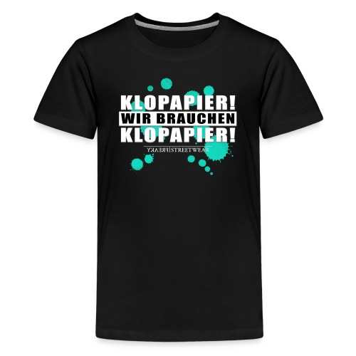 Wir brauchen Klopapier - Teenager Premium T-Shirt
