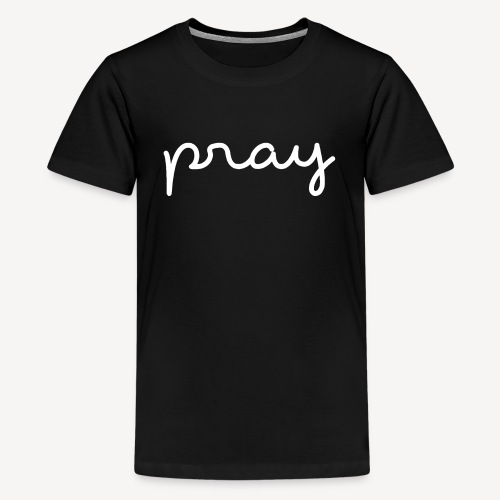 PRAY - Teenage Premium T-Shirt