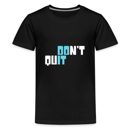 don't quit - Teenager Premium T-Shirt