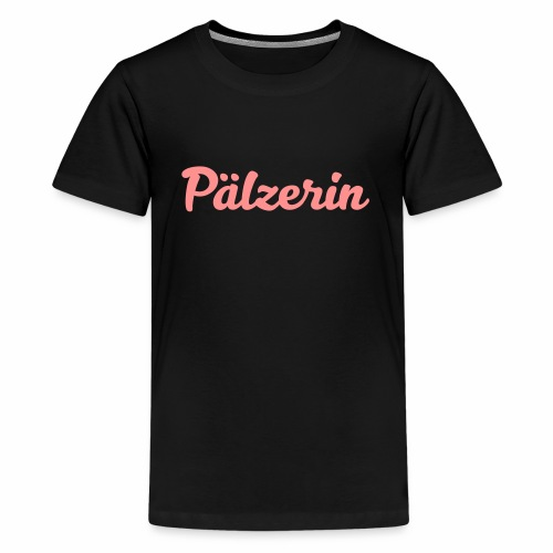 Pälzerin - Teenager Premium T-Shirt