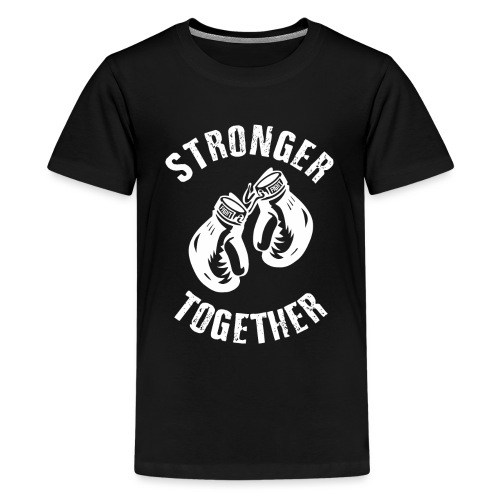 Stronger Together - Teenager Premium T-Shirt