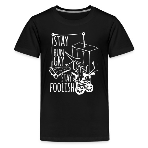 stay hungry stay foolish - Teenage Premium T-Shirt